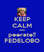 KEEP CALM AND peerate!! FEDELOBO - Personalised Poster A1 size