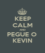 KEEP CALM AND PEGUE O  KEVIN - Personalised Poster A1 size