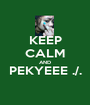 KEEP CALM AND PEKYEEE ./.  - Personalised Poster A1 size