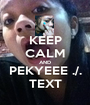 KEEP CALM AND PEKYEEE ./. TEXT - Personalised Poster A1 size