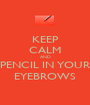 KEEP CALM AND PENCIL IN YOUR EYEBROWS - Personalised Poster A1 size