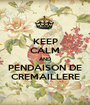 KEEP CALM AND PENDAISON DE CREMAILLERE - Personalised Poster A1 size