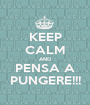 KEEP CALM AND PENSA A PUNGERE!!! - Personalised Poster A1 size