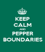 KEEP CALM AND PEPPER BOUNDARIES - Personalised Poster A1 size