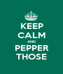 KEEP CALM AND PEPPER THOSE - Personalised Poster A1 size