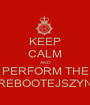KEEP CALM AND PERFORM THE REBOOTEJSZYN - Personalised Poster A1 size