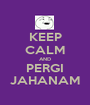 KEEP CALM AND PERGI JAHANAM - Personalised Poster A1 size