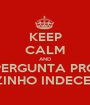 KEEP CALM AND PERGUNTA PRO TIOZINHO INDECENTE! - Personalised Poster A1 size