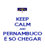 KEEP CALM AND PERNAMBUCO É SÓ CHEGAR - Personalised Poster A1 size