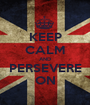 KEEP CALM AND PERSEVERE ON - Personalised Poster A1 size