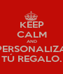 KEEP CALM AND PERSONALIZA TÚ REGALO. - Personalised Poster A1 size