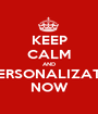 KEEP CALM AND PERSONALIZATE NOW - Personalised Poster A1 size