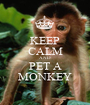 KEEP CALM AND PET A MONKEY - Personalised Poster A1 size