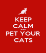 KEEP CALM AND PET YOUR CATS - Personalised Poster A1 size