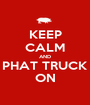 KEEP CALM AND PHAT TRUCK ON - Personalised Poster A1 size