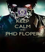 KEEP CALM AND PHD FLOPER  - Personalised Poster A1 size