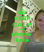 KEEP CALM AND phone  kate - Personalised Poster A1 size