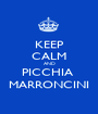 KEEP CALM AND PICCHIA  MARRONCINI - Personalised Poster A1 size