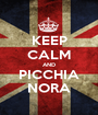 KEEP CALM AND PICCHIA NORA - Personalised Poster A1 size