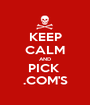KEEP CALM AND PICK  .COM'S - Personalised Poster A1 size
