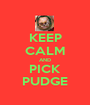 KEEP CALM AND PICK PUDGE - Personalised Poster A1 size