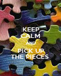 KEEP CALM AND PICK UP THE PIECES  - Personalised Poster A1 size