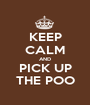 KEEP CALM AND PICK UP THE POO - Personalised Poster A1 size