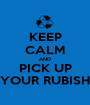 KEEP CALM AND PICK UP YOUR RUBISH - Personalised Poster A1 size