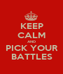 KEEP CALM AND PICK YOUR BATTLES - Personalised Poster A1 size