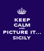 KEEP CALM AND PICTURE IT... SICILY - Personalised Poster A1 size