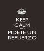 KEEP CALM AND PIDETE UN REFUERZO - Personalised Poster A1 size
