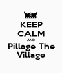 KEEP CALM AND Pillage The Village - Personalised Poster A1 size