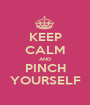 KEEP CALM AND PINCH YOURSELF - Personalised Poster A1 size