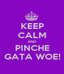 KEEP CALM AND PINCHE GATA WOE! - Personalised Poster A1 size