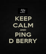 KEEP CALM AND PING D BERRY - Personalised Poster A1 size