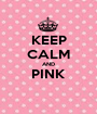 KEEP CALM AND PINK  - Personalised Poster A1 size