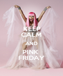 KEEP CALM AND PINK  FRIDAY - Personalised Poster A1 size