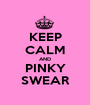 KEEP CALM AND PINKY SWEAR - Personalised Poster A1 size