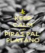 KEEP CALM AND PIPAS PAL' PLATANO - Personalised Poster A1 size