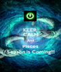 KEEP  CALM And Pisces Season is Coming!!! - Personalised Poster A1 size