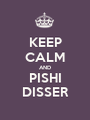 KEEP CALM AND PISHI DISSER - Personalised Poster A1 size