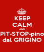 KEEP CALM AND PIT-STOP-pino dal GRIGINO - Personalised Poster A1 size