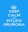KEEP CALM AND PITUFO GRUÑONA - Personalised Poster A1 size