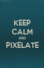 KEEP CALM AND PIXELATE  - Personalised Poster A1 size