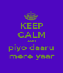 KEEP CALM AND piyo daaru mere yaar - Personalised Poster A1 size
