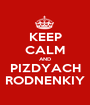 KEEP CALM AND PIZDYACH RODNENKIY - Personalised Poster A1 size