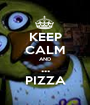 KEEP CALM AND ... PIZZA - Personalised Poster A1 size