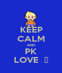 KEEP CALM AND PK LOVE  Ω - Personalised Poster A1 size