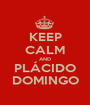 KEEP CALM AND PLÁCIDO DOMINGO - Personalised Poster A1 size