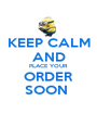 KEEP CALM AND PLACE YOUR ORDER SOON  - Personalised Poster A1 size